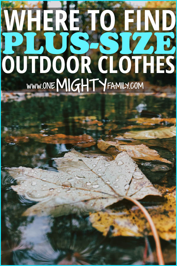 where to find plus-size outdoor clothes, to be ready to go camping with your family, in the best gear possible.