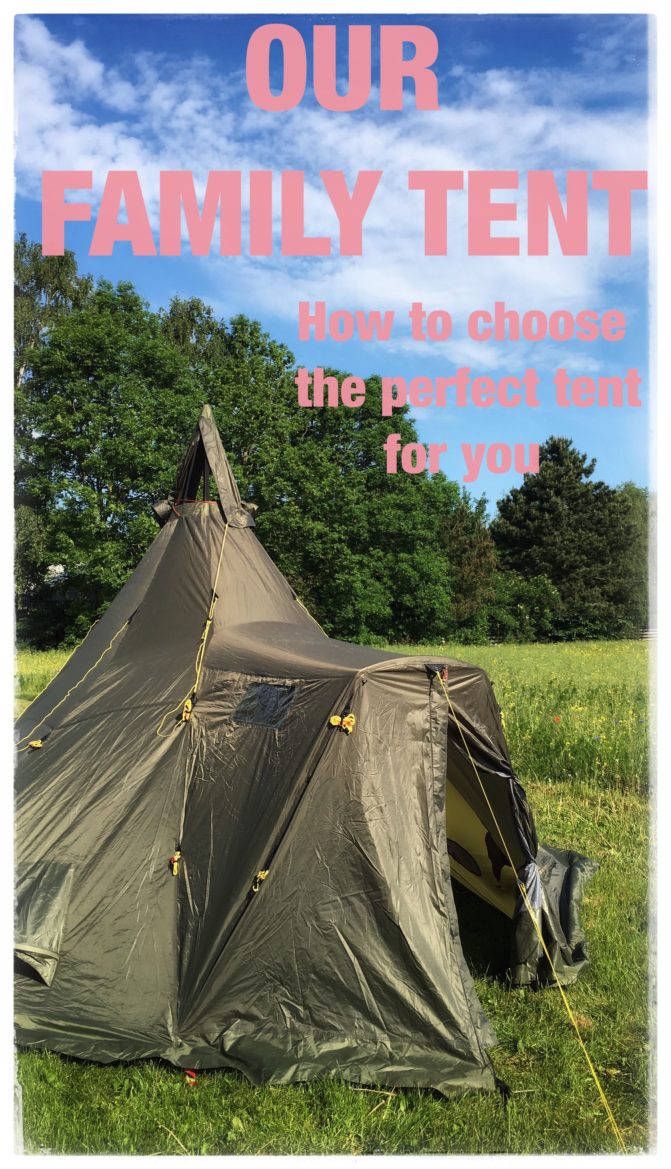 "A picture of our family tent with the caption ""our family tent - how to choose the perfect tent for you"""